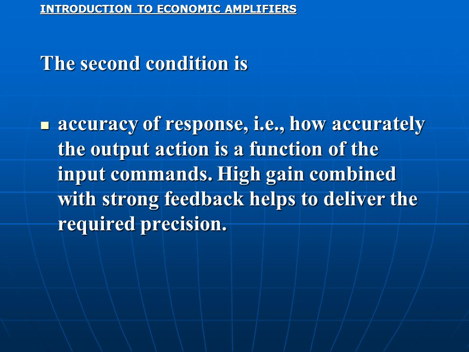 INTRODUCTION TO ECONOMIC AMPLIFIERS The second condition is accuracy of response, i.e., how accurately the output action is a function of the input commands.