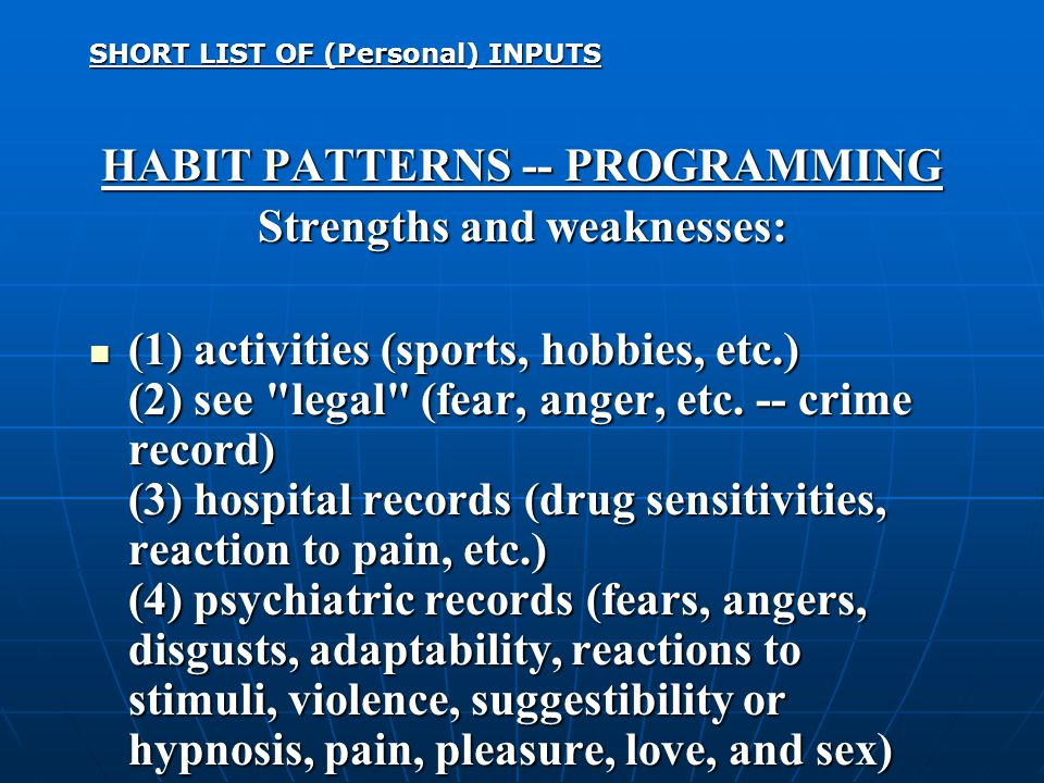 SHORT LIST OF (Personal) INPUTS HABIT PATTERNS -- PROGRAMMING Strengths and weaknesses: (1) activities (sports, hobbies, etc.) (2) see