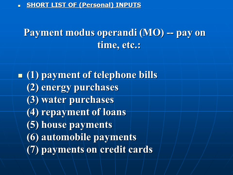 SHORT LIST OF (Personal) INPUTS SHORT LIST OF (Personal) INPUTS Payment modus operandi (MO) -- pay on time, etc.: (1) payment of telephone bills (2) e