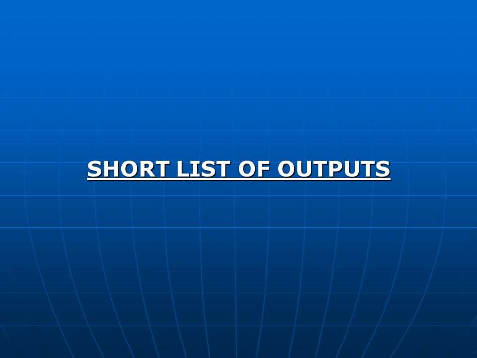 SHORT LIST OF OUTPUTS
