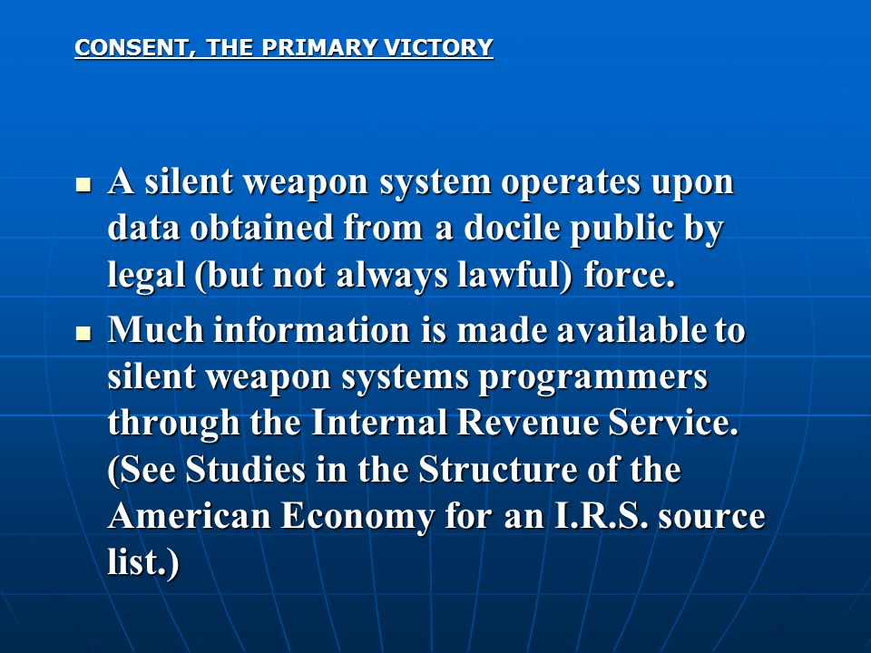 A silent weapon system operates upon data obtained from a docile public by legal (but not always lawful) force. A silent weapon system operates upon d