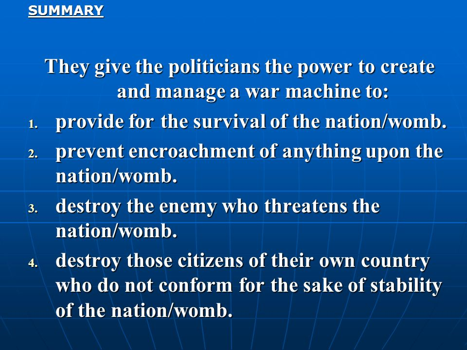SUMMARY They give the politicians the power to create and manage a war machine to: 1.