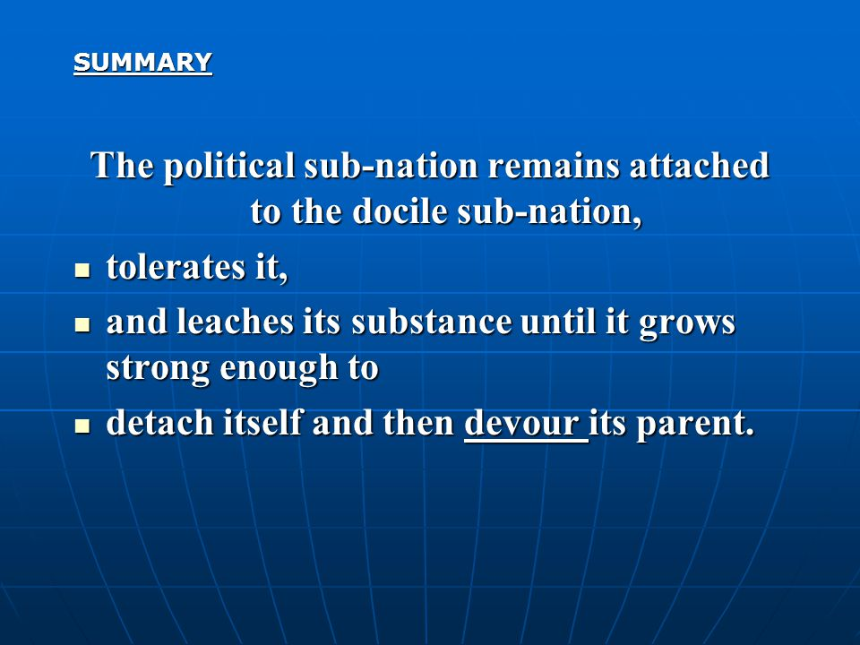 SUMMARY The political sub-nation remains attached to the docile sub-nation, tolerates it, tolerates it, and leaches its substance until it grows stron