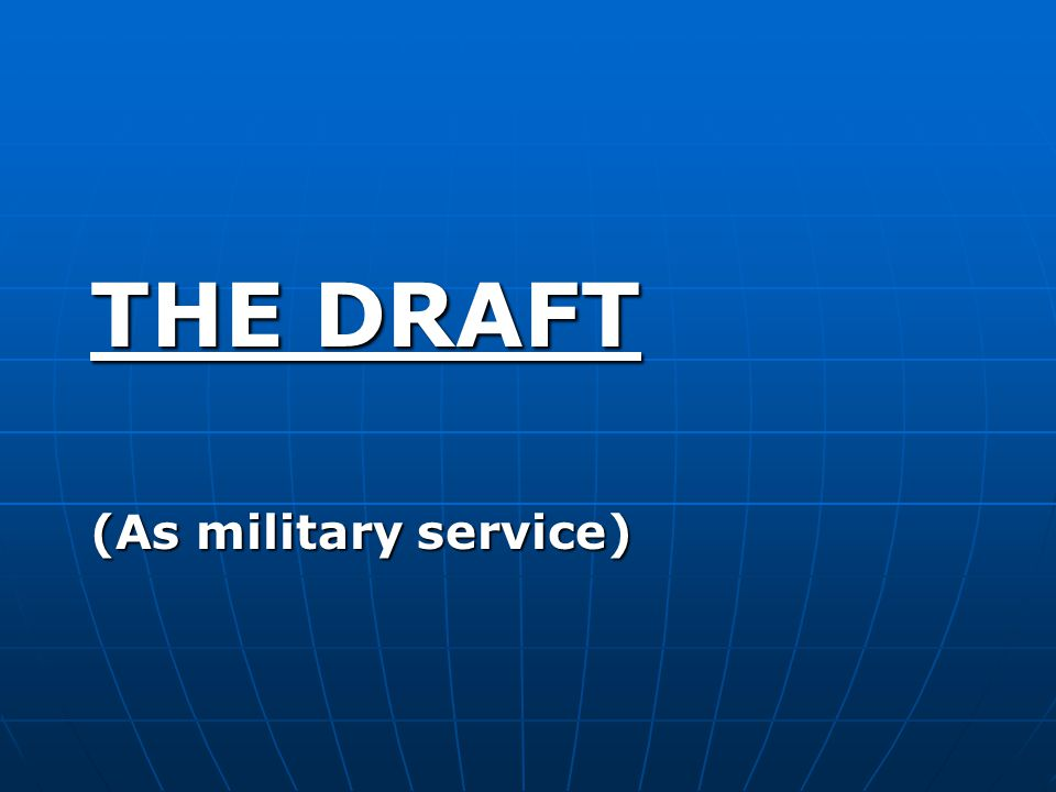 THE DRAFT (As military service)