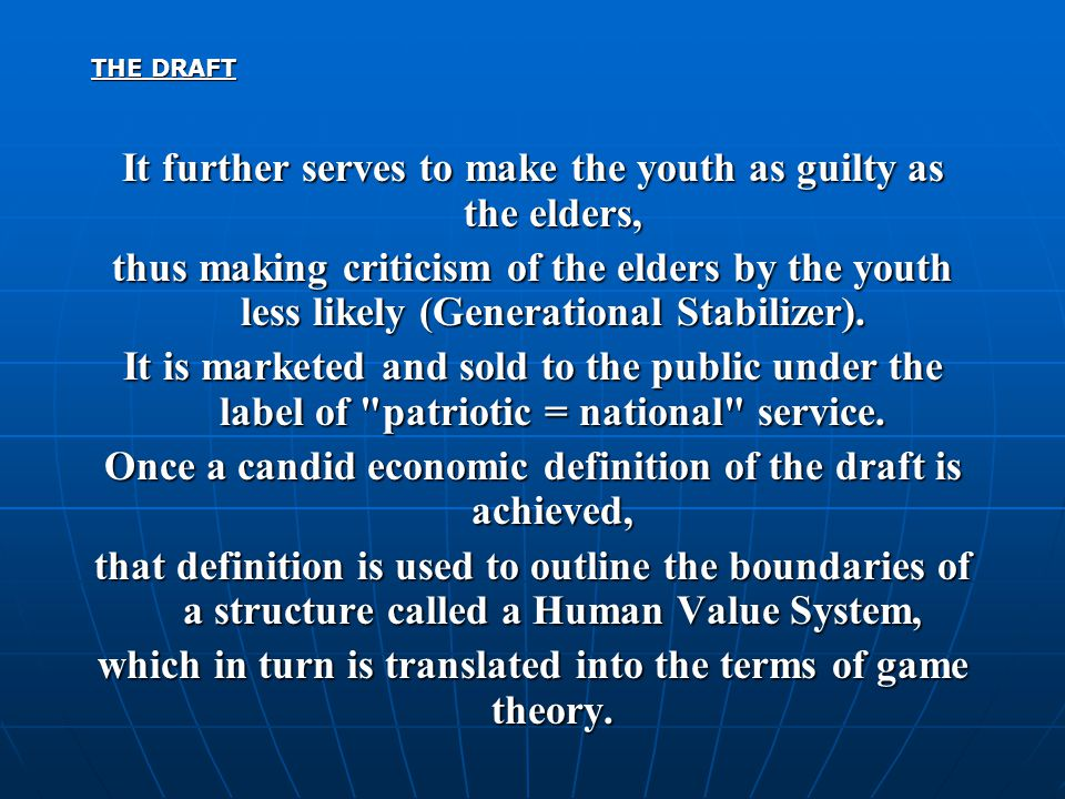 THE DRAFT It further serves to make the youth as guilty as the elders, thus making criticism of the elders by the youth less likely (Generational Stabilizer).