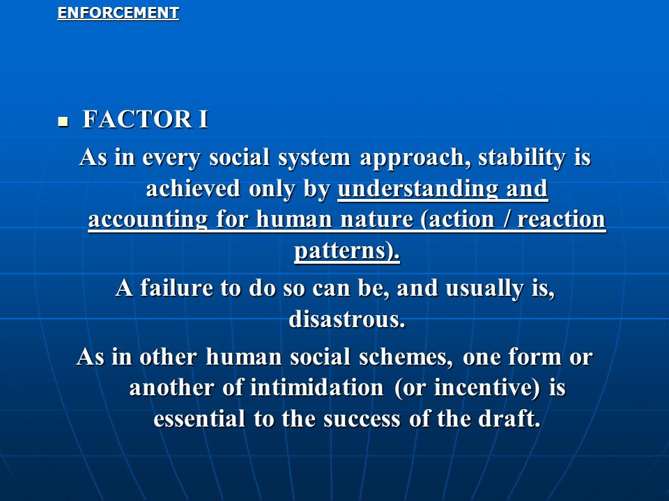 ENFORCEMENT FACTOR I FACTOR I As in every social system approach, stability is achieved only by understanding and accounting for human nature (action