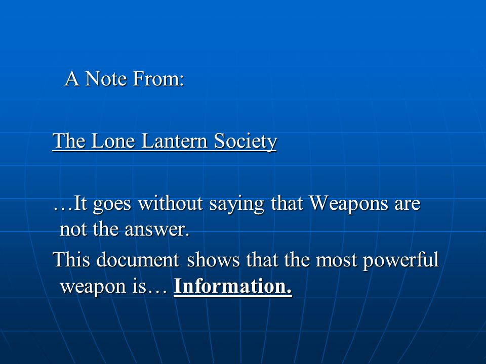 A Note From: A Note From: The Lone Lantern Society The Lone Lantern Society …It goes without saying that Weapons are not the answer. …It goes without