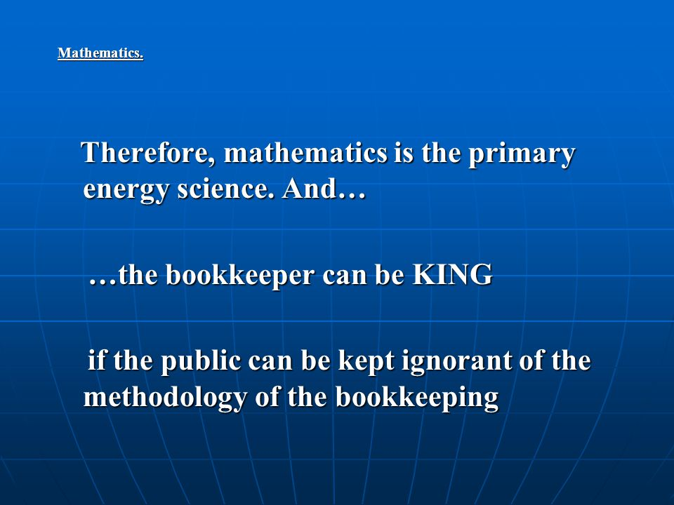 Mathematics. Therefore, mathematics is the primary energy science.