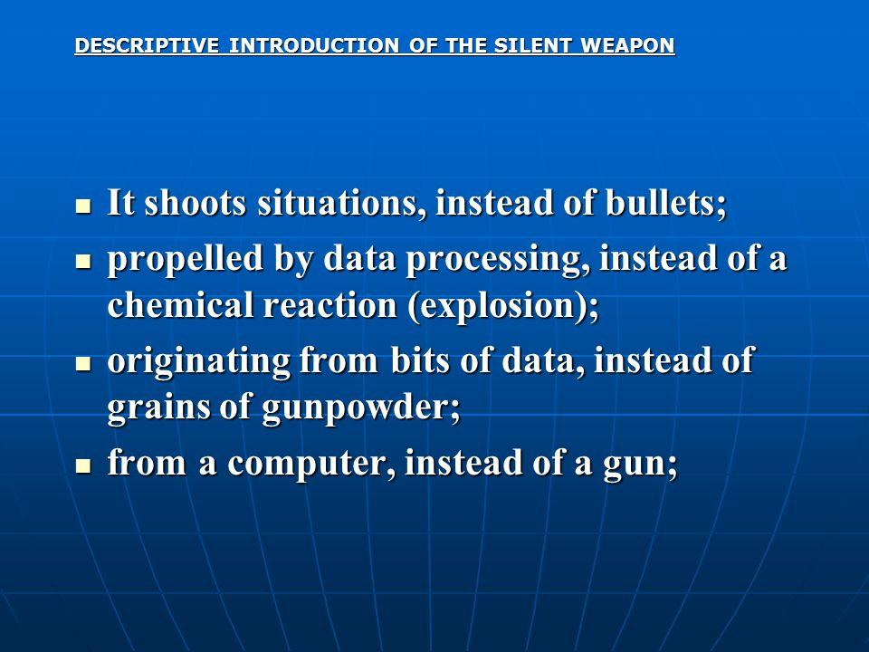 DESCRIPTIVE INTRODUCTION OF THE SILENT WEAPON It shoots situations, instead of bullets; It shoots situations, instead of bullets; propelled by data pr