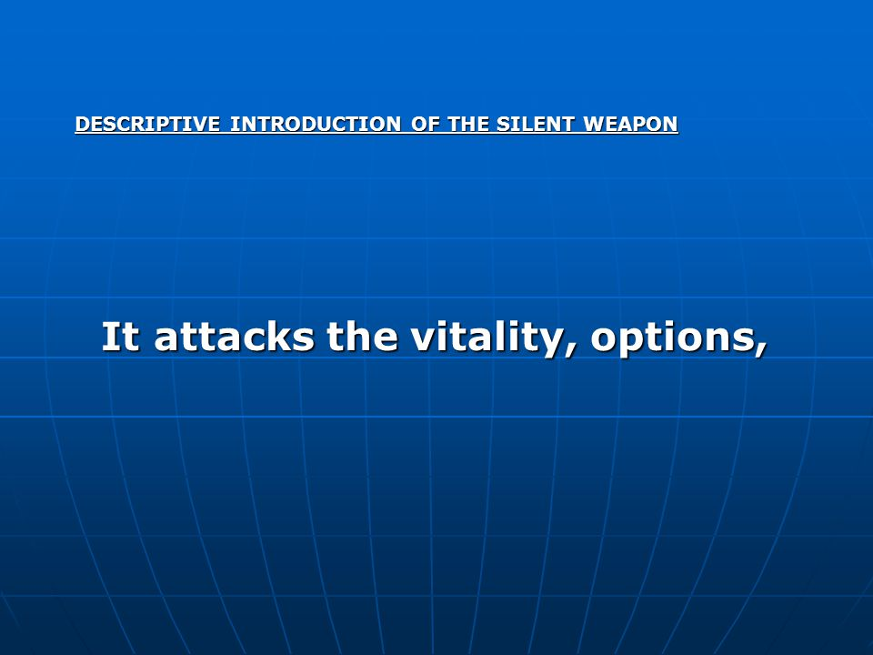 DESCRIPTIVE INTRODUCTION OF THE SILENT WEAPON It attacks the vitality, options, It attacks the vitality, options,