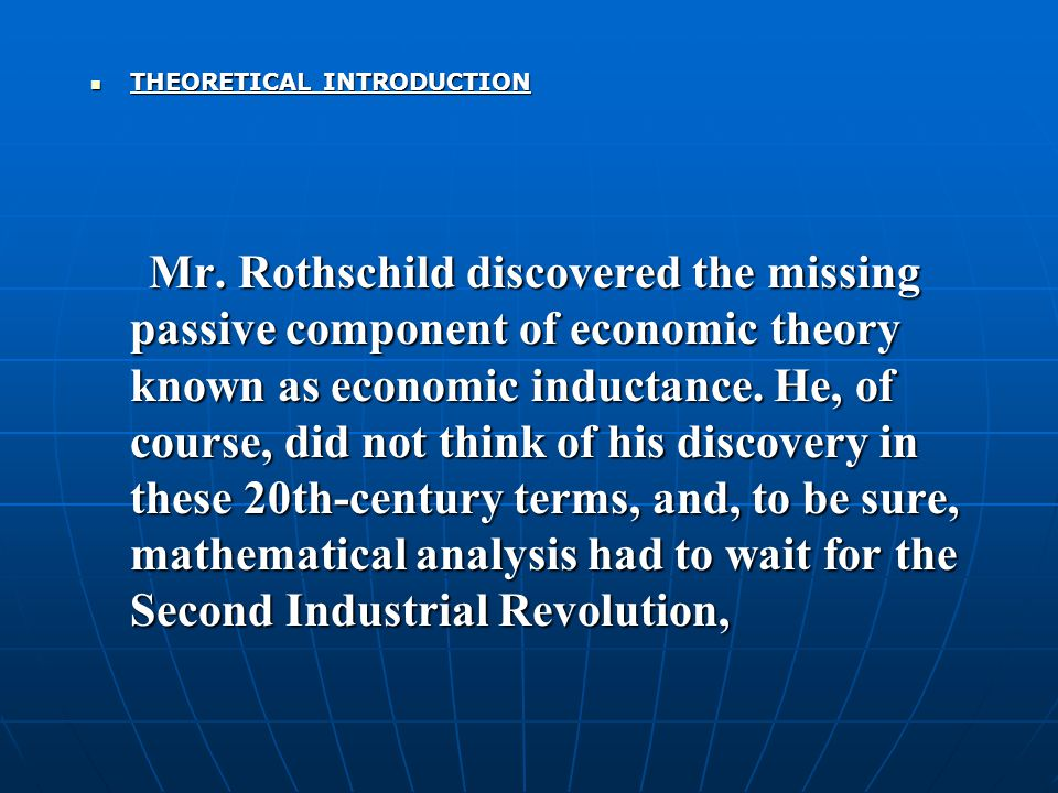 THEORETICAL INTRODUCTION THEORETICAL INTRODUCTION Mr. Rothschild discovered the missing passive component of economic theory known as economic inducta