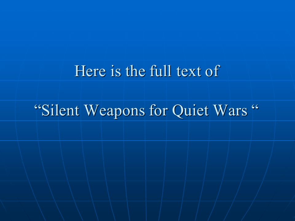"Here is the full text of ""Silent Weapons for Quiet Wars """