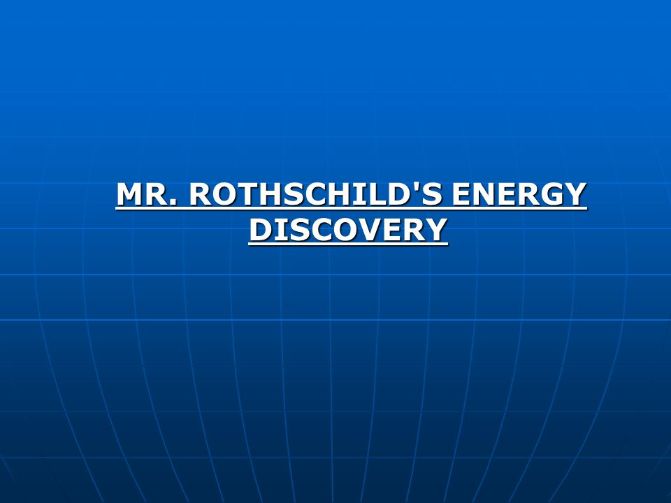 MR. ROTHSCHILD S ENERGY DISCOVERY MR. ROTHSCHILD S ENERGY DISCOVERY