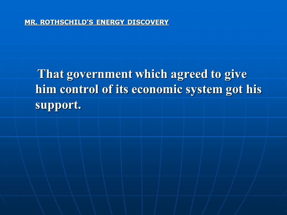 MR. ROTHSCHILD'S ENERGY DISCOVERY That government which agreed to give him control of its economic system got his support. That government which agree