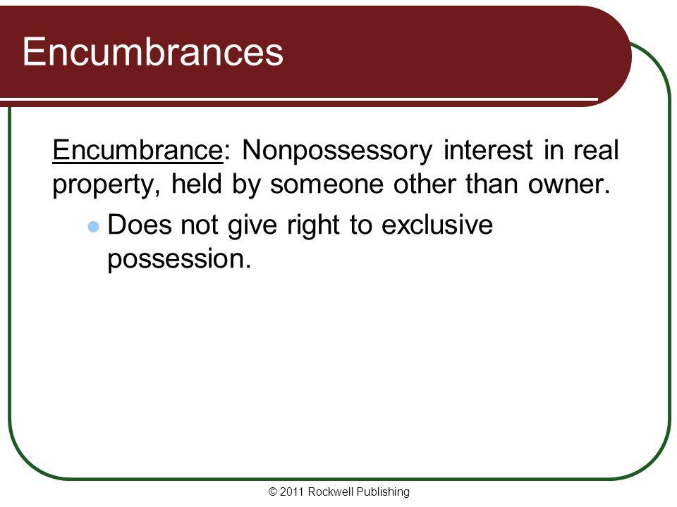 © 2011 Rockwell Publishing Encumbrances are either: financial (liens) nonfinancial (easements, private restrictions) Encumbrances Financial vs.