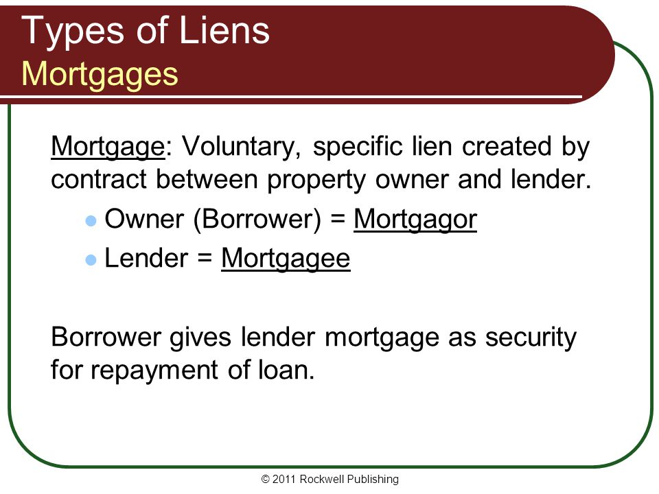© 2011 Rockwell Publishing Types of Liens IRS liens IRS lien: Lien that attaches to all property owned by taxpayer who has failed to pay federal income taxes.