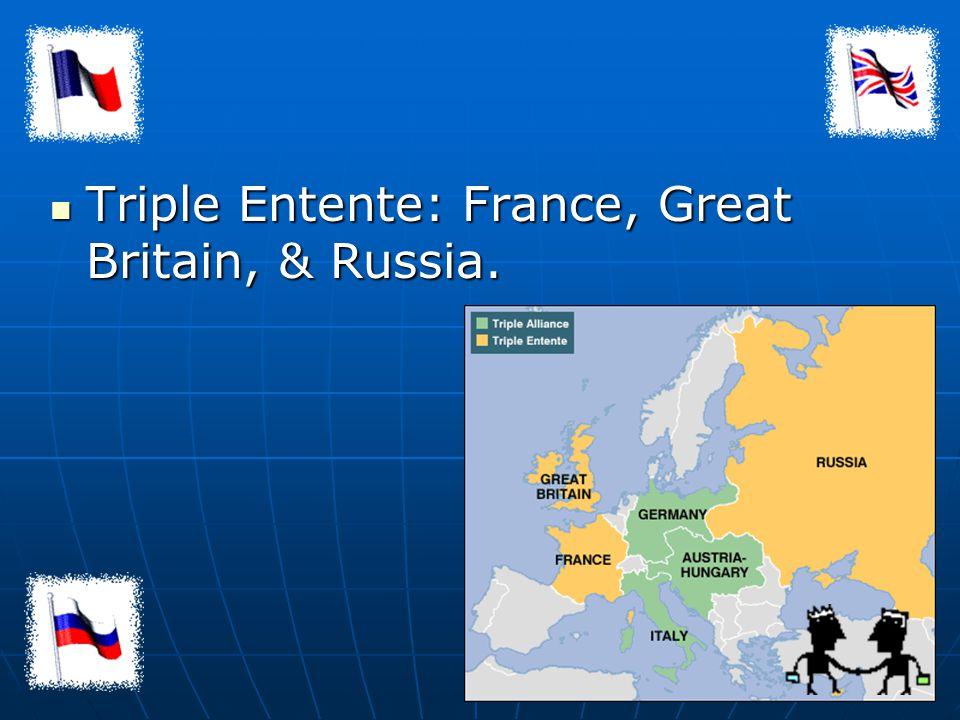 Triple Alliance: Germany, Austria, & Italy. Triple Alliance: Germany, Austria, & Italy.