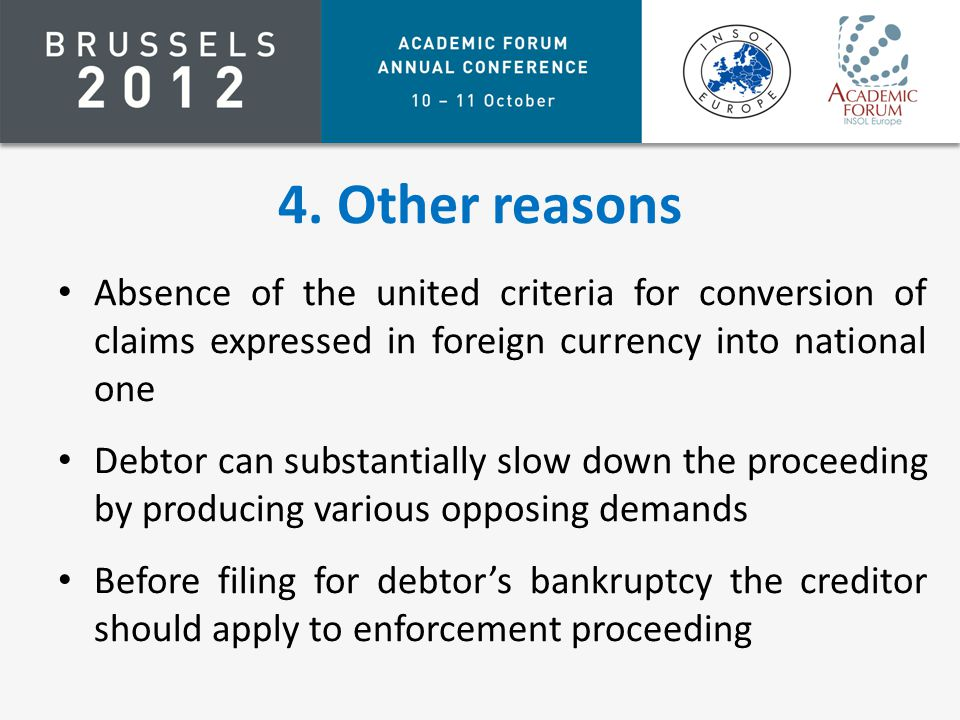 4. Other reasons Absence of the united criteria for conversion of claims expressed in foreign currency into national one Debtor can substantially slow