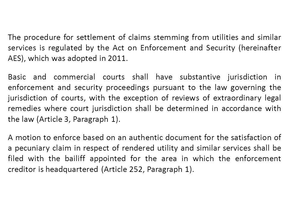 The procedure for settlement of claims stemming from utilities and similar services is regulated by the Act on Enforcement and Security (hereinafter A