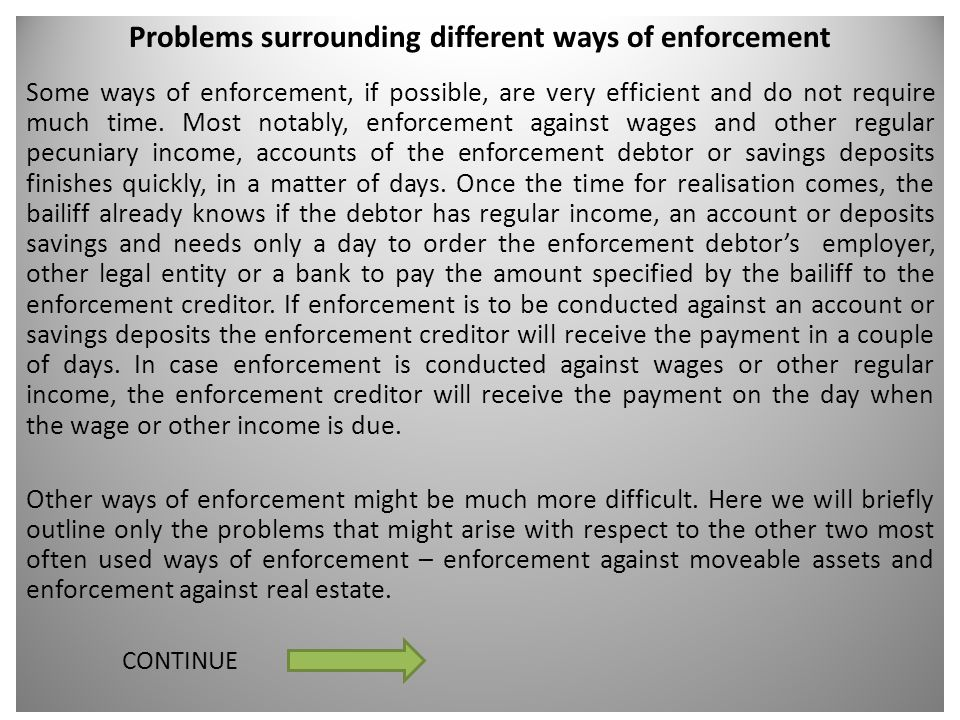 Problems surrounding different ways of enforcement Some ways of enforcement, if possible, are very efficient and do not require much time. Most notabl