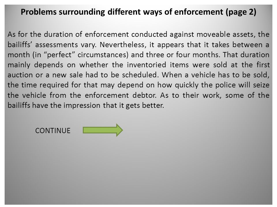 Problems surrounding different ways of enforcement (page 2) As for the duration of enforcement conducted against moveable assets, the bailiffs' assessments vary.