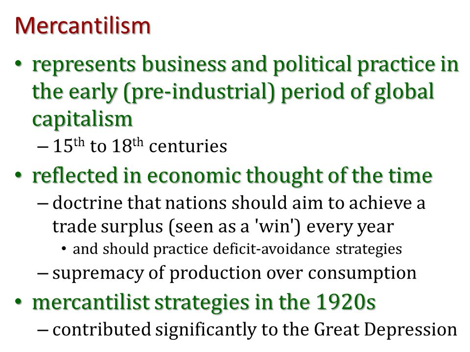 Mercantilism represents business and political practice in the early (pre-industrial) period of global capitalism represents business and political pr