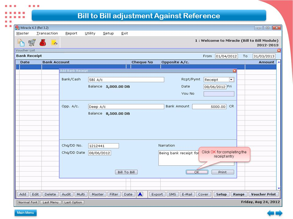 Main Menu Bill to Bill adjustment Against Reference Click OK for completing the receipt entry