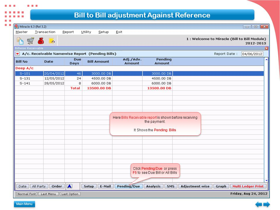 Main Menu Bill to Bill adjustment Against Reference Here Bills Receivable report is shown before receiving the payment. It Shows the Pending Bills Her