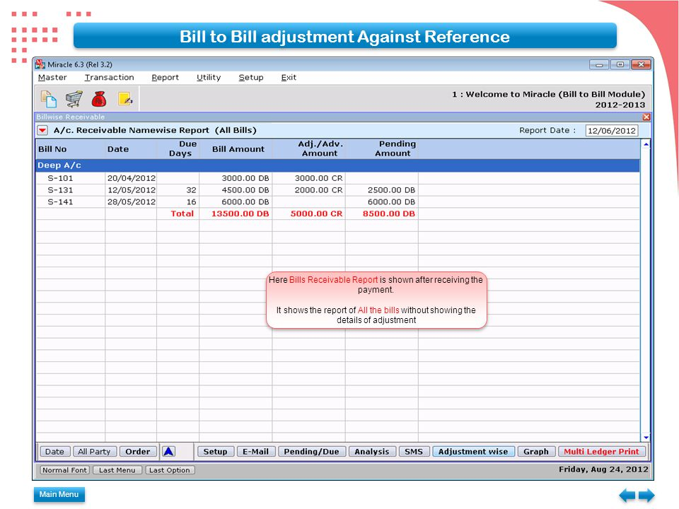 Main Menu Bill to Bill adjustment Against Reference Here Bills Receivable Report is shown after receiving the payment. It shows the report of All the