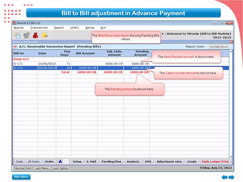 Main Menu Bill to Bill adjustment in Advance Payment The Bills Receivable report showing Pending Bills values. The Bank Receipt amount is shown here.