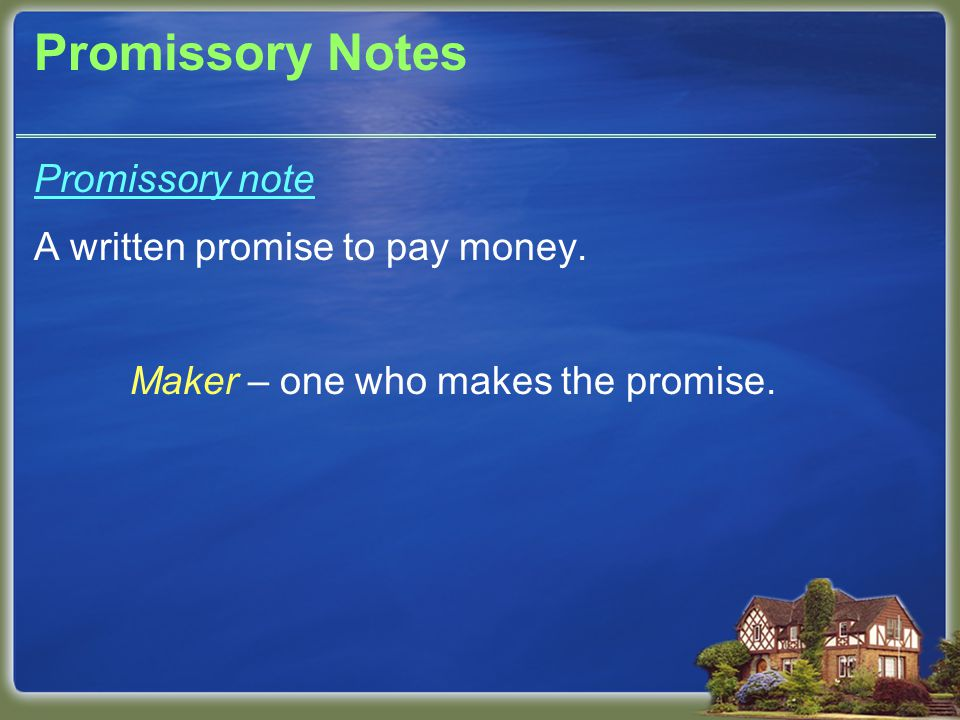 Promissory Notes Holder in due course Someone who buys a negotiable instrument for value, in good faith, and without notice of defenses.