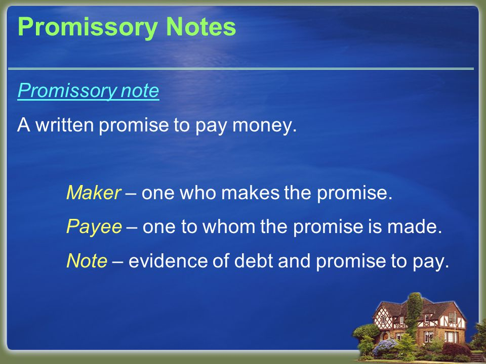 Promissory Notes Promissory notes are classified according to how principal and interest are paid off.