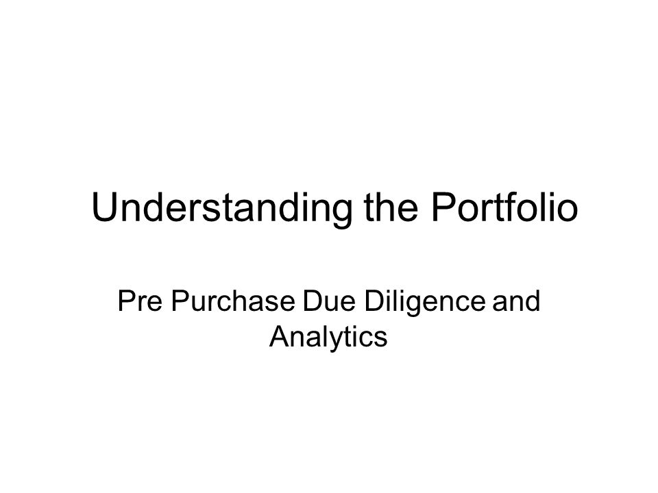 Understanding the Portfolio Pre Purchase Due Diligence and Analytics