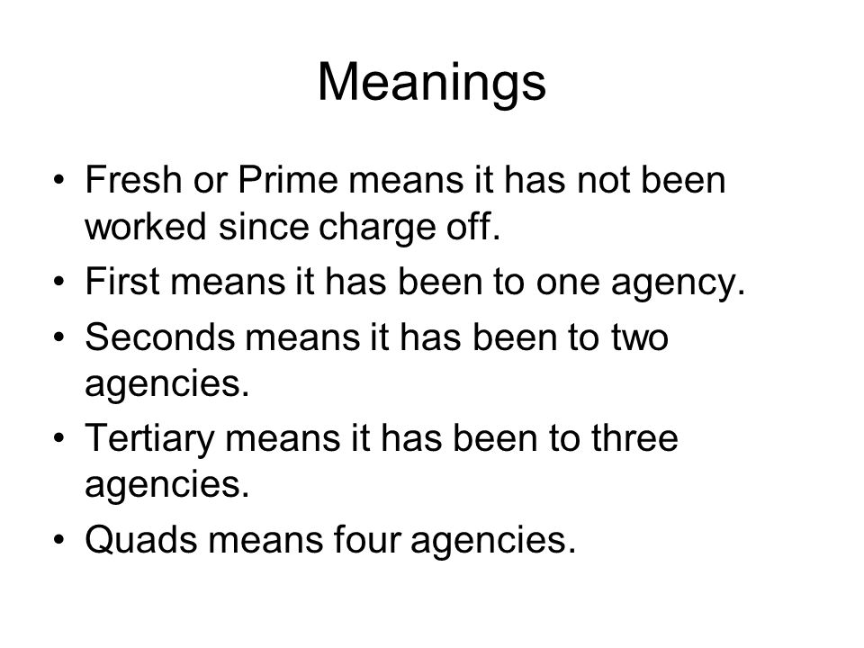 Meanings Fresh or Prime means it has not been worked since charge off.