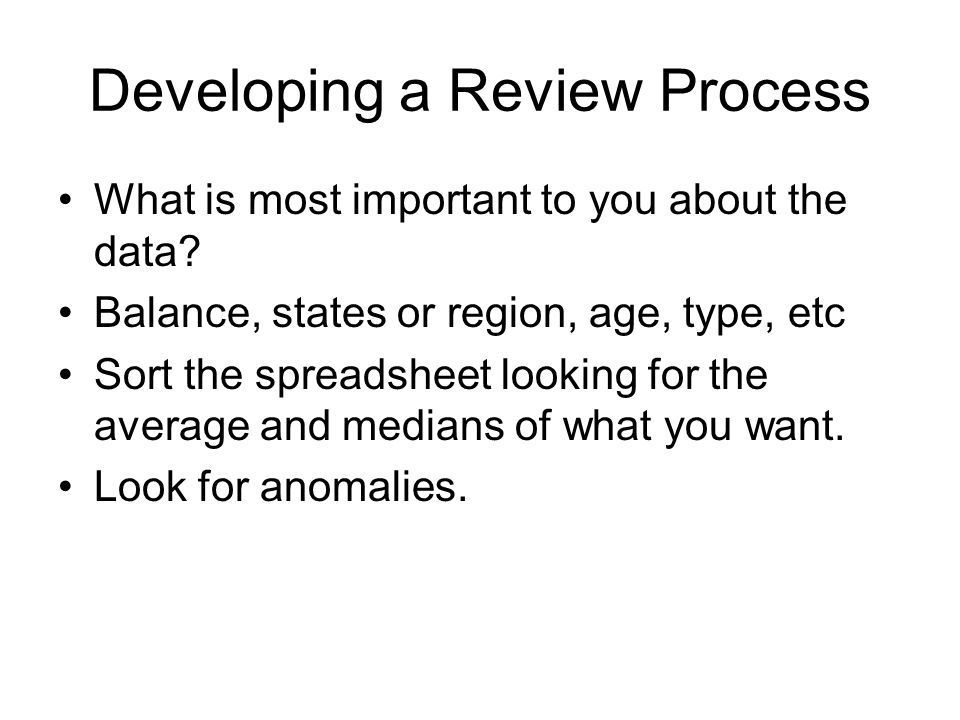 Developing a Review Process What is most important to you about the data.