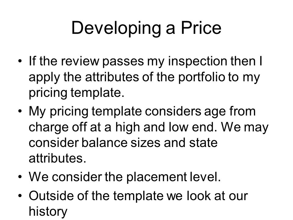 Developing a Price If the review passes my inspection then I apply the attributes of the portfolio to my pricing template.