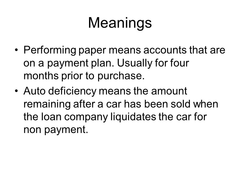 Meanings Performing paper means accounts that are on a payment plan.