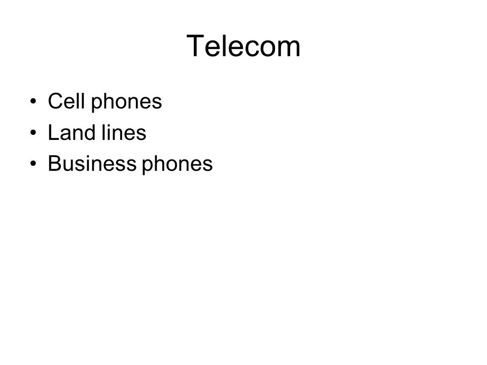 Telecom Cell phones Land lines Business phones