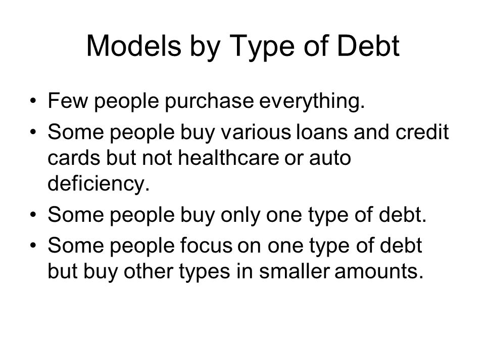 Models by Type of Debt Few people purchase everything.