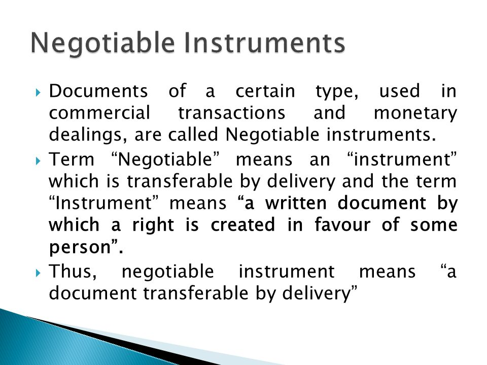  Documents of a certain type, used in commercial transactions and monetary dealings, are called Negotiable instruments.