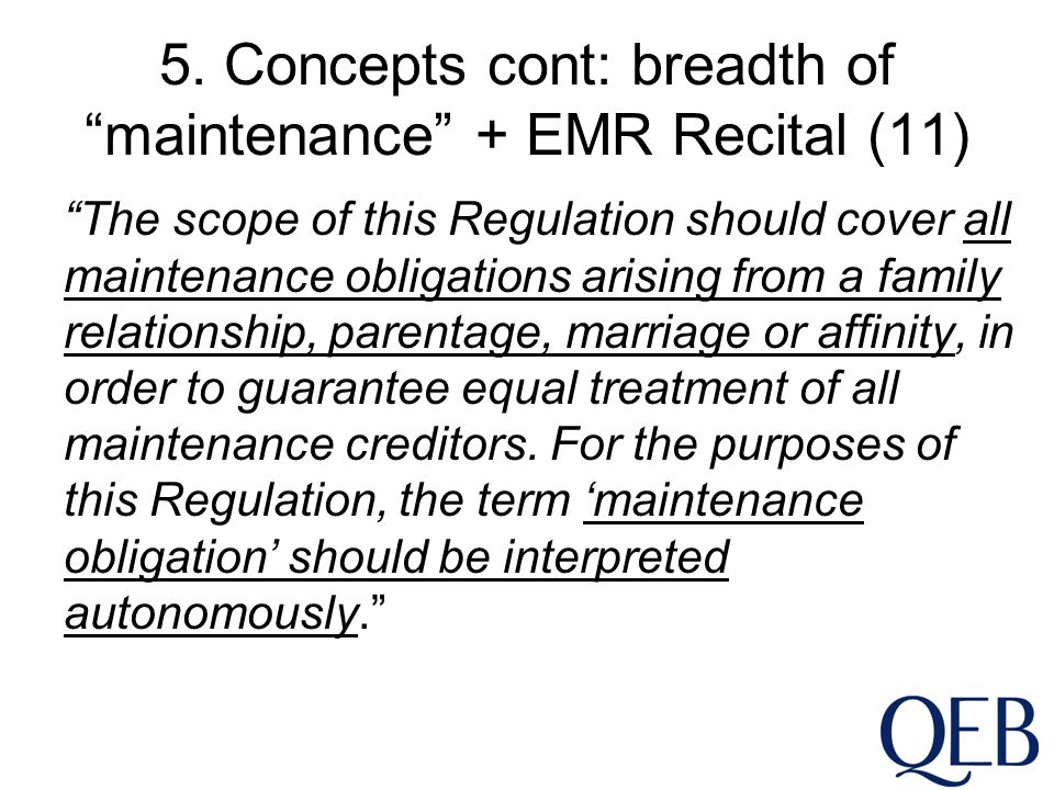 """5. Concepts cont: breadth of """"maintenance"""" + EMR Recital (11) """"The scope of this Regulation should cover all maintenance obligations arising from a fa"""