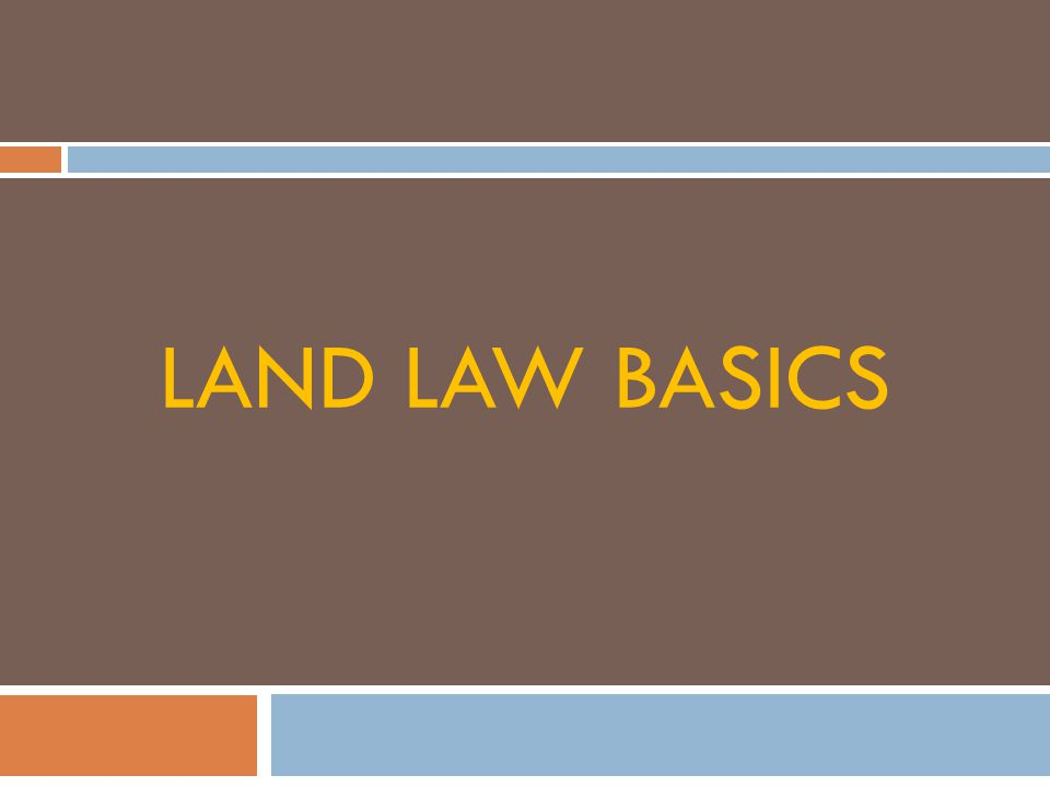 LAND LAW BASICS