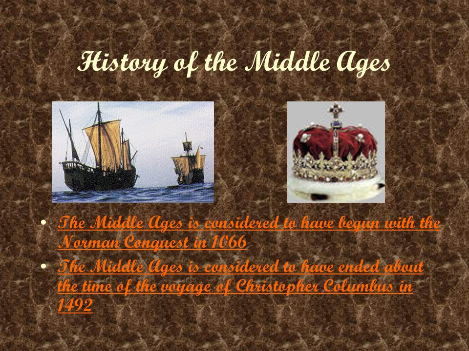 History of the Middle Ages The Middle Ages is considered to have begun with the Norman Conquest in 1066The Middle Ages is considered to have begun with the Norman Conquest in 1066 The Middle Ages is considered to have ended about the time of the voyage of Christopher Columbus in 1492The Middle Ages is considered to have ended about the time of the voyage of Christopher Columbus in 1492