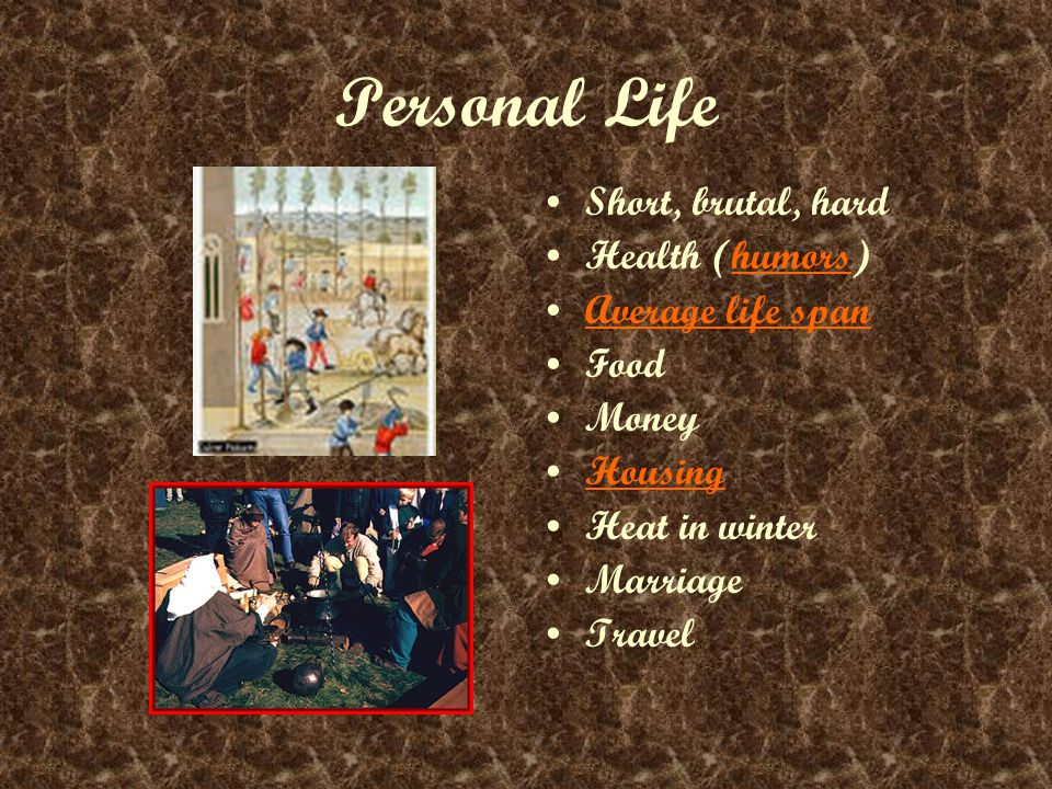 Personal Life Short, brutal, hard Health (humors)humors Average life span Food Money Housing Heat in winter Marriage Travel