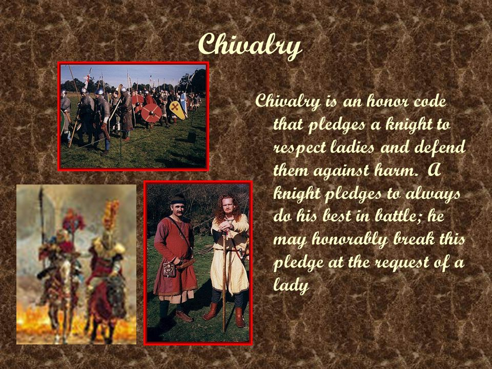 Chivalry is an honor code that pledges a knight to respect ladies and defend them against harm.