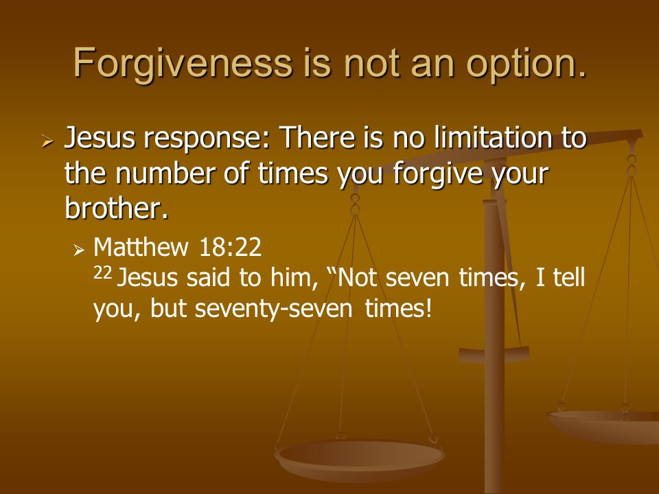 Forgiveness is not an option.