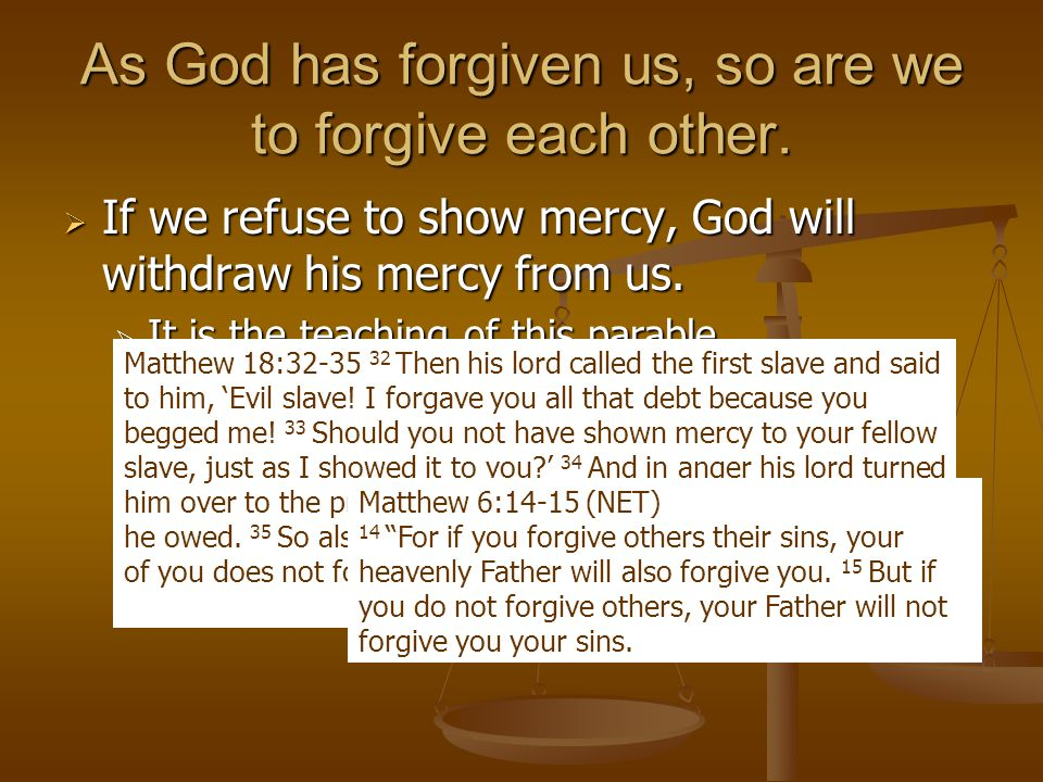 As God has forgiven us, so are we to forgive each other.