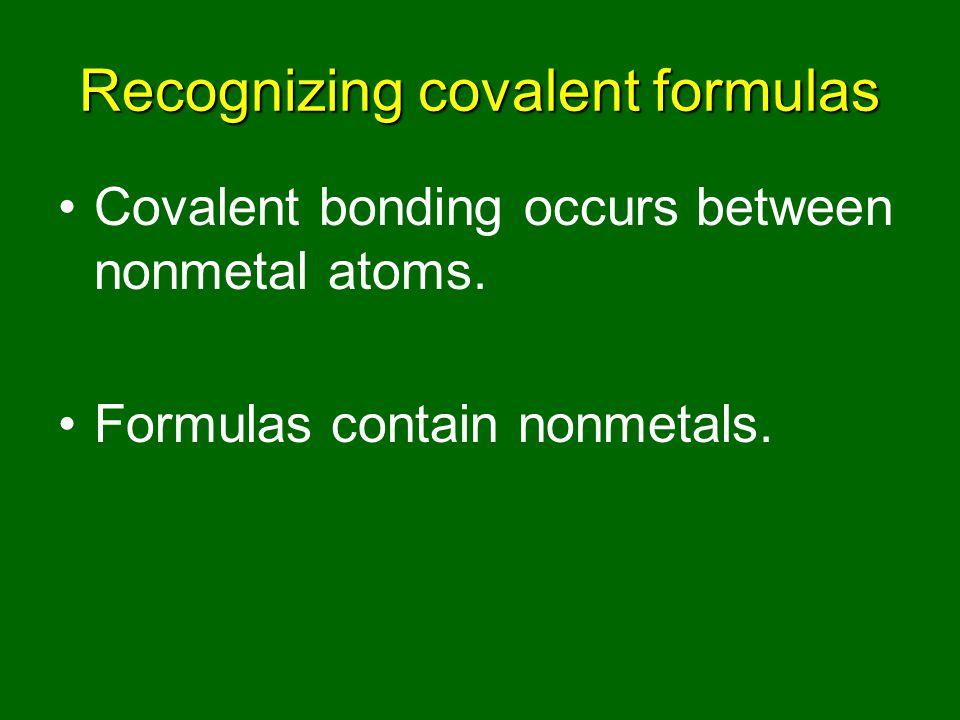 Recognizing covalent formulas Covalent bonding occurs between nonmetal atoms.