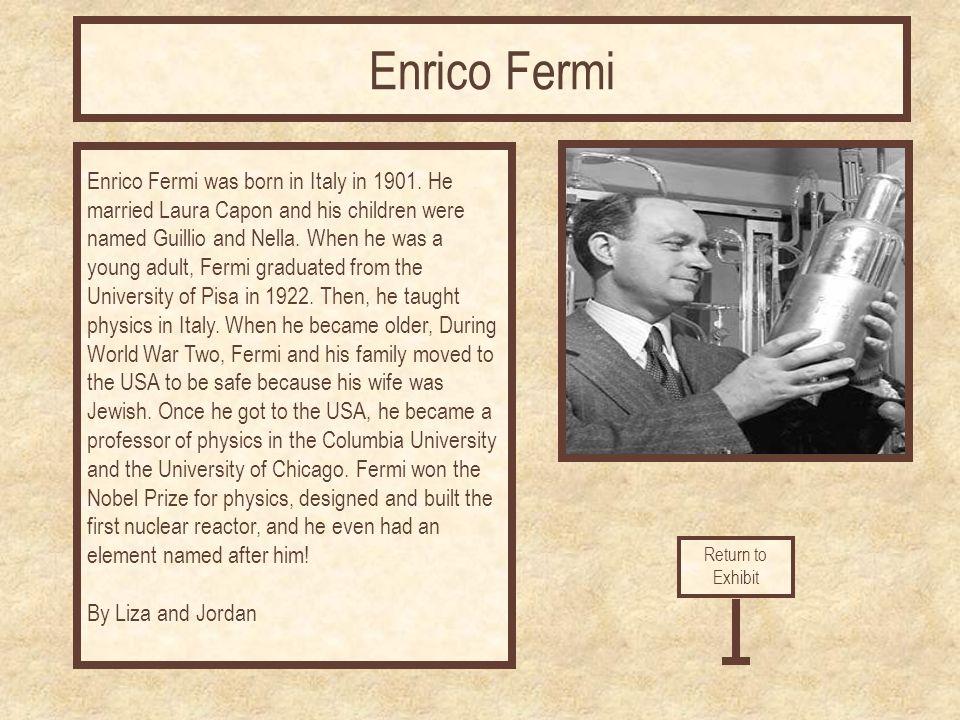 Enrico Fermi was born in Italy in 1901.