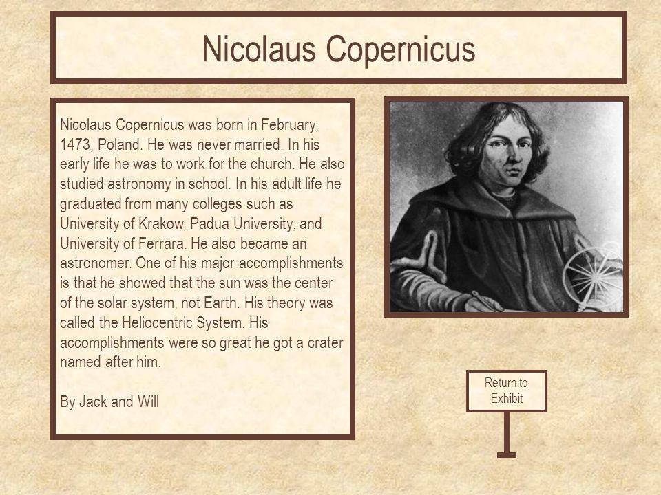 Nicolaus Copernicus was born in February, 1473, Poland.